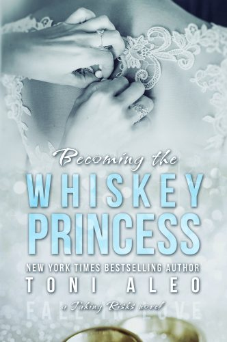 Becoming the Whiskey Princess (Taking Risks #2) by Toni Aleo