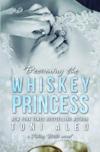 Becoming the Whiskey Princess (Taking Risks #2) by Toni Aleo